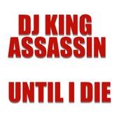 Until I Die de Dj King Assassin