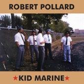 Kid Marine (2019 Remaster) by Robert Pollard