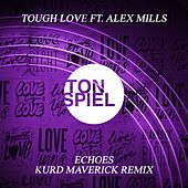 Echoes (feat. Alex Mills) (Kurd Maverick Remix) von Tough Love