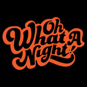 Oh What A Night by Various Artists