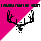 I Wanna Yodel All Night by K2