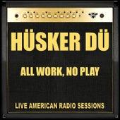 All Work, No Play (Live) von Hüsker Dü