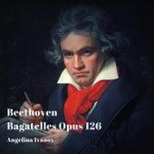Beethoven: Six Bagatelles Opus 126 de Angelina Ivanov