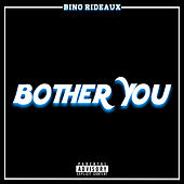 Bother You de Bino Rideaux