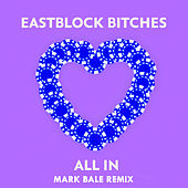 All In (Mark Bale Remix) de Eastblock Bitches