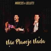 Não Planeje Nada de Marcos & Belutti