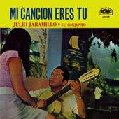 Mi Cancion Eres Tu by Julio Jaramillo