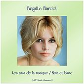 Les amis de la musique / Noir et blanc (Remastered 2019) de Brigitte Bardot