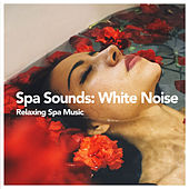 Spa Sounds: White Noise by Relaxing Spa Music