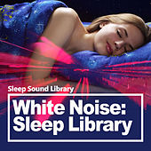 White Noise: Sleep Library by Sleep Sound Library