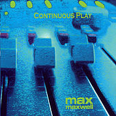 Continuous Play by Max Maxwell