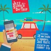 Jazz in a Summer Day Trip - August 6Th von Various Artists
