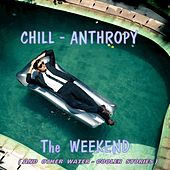The WEEKEND (And Other Water-Cooler Stories) by Chill-Anthropy