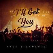 I'll Get You by Rick Silanskas