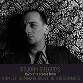 Sir John Gielgud's Favourite Scenes from 'Hamlet', 'Romeo and Juliet', and 'The Sonnets' by Sir John Gielgud