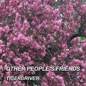 Other People's Friends von Tigerdriver