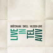 Live in Tel Aviv by Peter Brotzmann