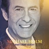 Wer Liebe sucht by Michael Holm