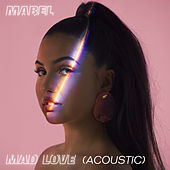 Mad Love (Acoustic) von Mabel