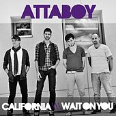 California and Wait On You by Attaboy