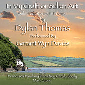 In My Craft of Sullen Art: Selected Stories and Poems by Dylan Thomas by Various Artists
