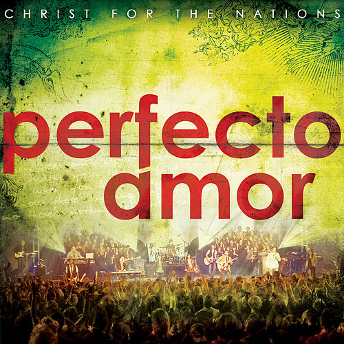 Perfecto Amor by Christ For The Nations Music