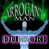 Arrogant Man by Dubkore