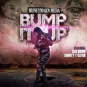 Bump It Up (feat. San Quinn & Shorty T Gator) by Muneymakn Meda