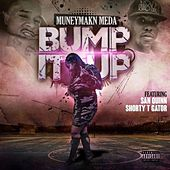 Bump It Up (feat. San Quinn & Shorty T Gator) by Muneymakn Meda