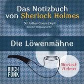 Sherlock Holmes - Das Notizbuch von Sherlock Holmes: Die Löwenmähne (Ungekürzt) von Sherlock Holmes