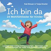 Ich bin da - 24 Wohlfühllieder für Kinder (Lustige und ruhige Entspannungs-, Massage- Und Mutmachlieder für mehr Körperwahrnehmung) von Kati Breuer