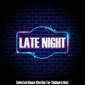 Late Night (Selected House Rhythms for Clubbers Only) by Various Artists