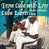 From Cuba with Love, Vol. 4 Cuba Libre - Music Cocktails I Love by Various Artists