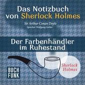 Sherlock Holmes - Das Notizbuch von Sherlock Holmes: Der Farbenhändler im Ruhestand (Ungekürzt) von Sherlock Holmes