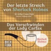 Sherlock Holmes - Der letzte Streich: Das Verschwinden der Lady Francis Carfax (Ungekürzt) von Sherlock Holmes