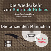 Sherlock Holmes - Die Wiederkehr von Sherlock Holmes: Die tanzenden Männchen (Ungekürzt) von Sherlock Holmes