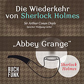 Sherlock Holmes - Die Wiederkehr von Sherlock Holmes: Abbey Grange (Ungekürzt) von Sherlock Holmes