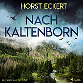 Nach Kaltenborn - Kurzkrimi aus der Eifel (Ungekürzt) von Horst Eckert