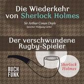 Sherlock Holmes - Die Wiederkehr von Sherlock Holmes: Der verschwundene Rugby-Spieler (Ungekürzt) von Sherlock Holmes