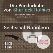 Sherlock Holmes - Die Wiederkehr von Sherlock Holmes: Sechsmal Napoleon (Ungekürzt) von Sherlock Holmes