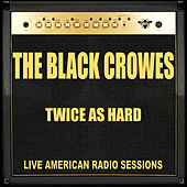 Twice as Hard (Live) di The Black Crowes