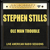 Ole Man Trouble (Live) de Stephen Stills