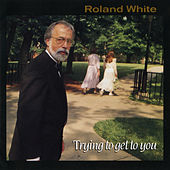 Trying To Get To You von Roland White