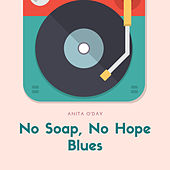 No Soap, No Hope Blues by Anita O'Day
