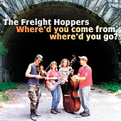 Where'd You Come From, Where'd You Go? de The Freight Hoppers