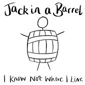 I Know Not Where I Live by Jack in a Barrel