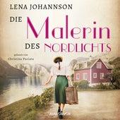 Die Malerin des Nordlichts (Ungekürzt) von Lena Johannson