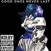 Good Ones Never Last by Kolby Cooper