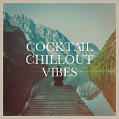 Cocktail Chillout Vibes by Various Artists