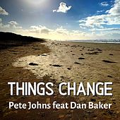 Things Change by Pete Johns